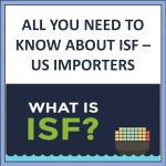 ALL YOU NEED TO KNOW ABOUT ISF - US IMPORTERS