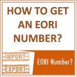 HOW TO GET AN EORI NUMBER ?