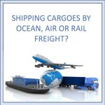 shipping cargoes by ocean, air, or Rail freight ?